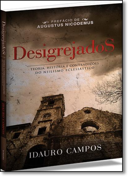 Desigrejados: Teoria, História e Contradições do Niilismo Eclesiástico, livro de Idauro Campos Junior