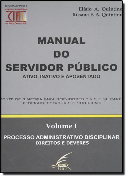 Manual do Servidor Público: Ativo, Inativo e Aposentado - Vol.1, livro de Elisio Quintino