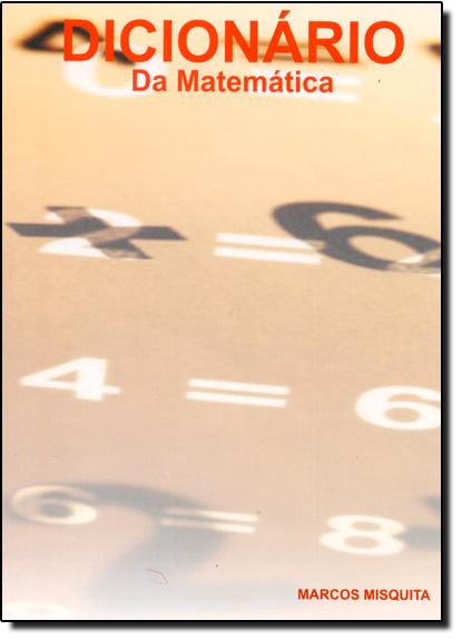 Dicionario da Matemática, livro de Marcos Misquita