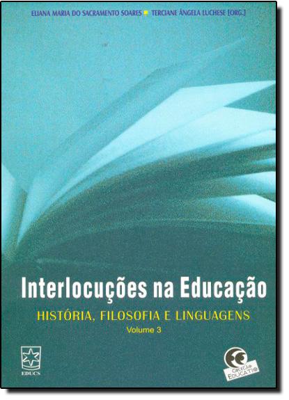 Interlocuções na Educação - Vol. 3, livro de Eliana Maria do Sacramento Soares
