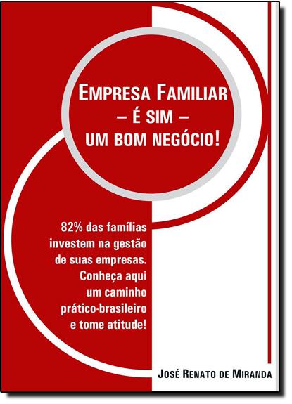 Empresa Familiar - É Sim - Um Bom Negócio!, livro de José Renato de Miranda
