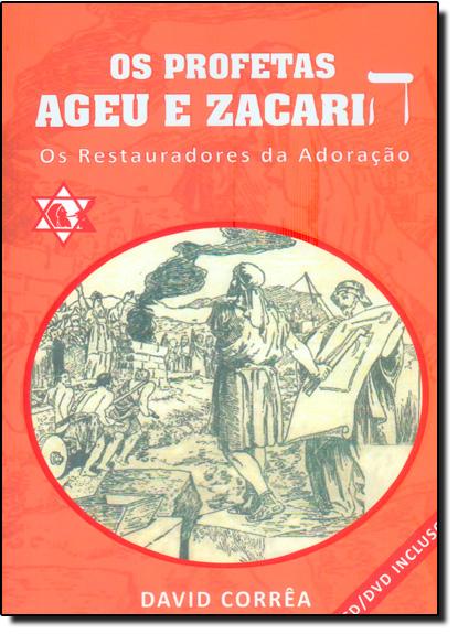 Profetas Ageu e Zacarias, Os: Os Restauradores da Adoração - Acompanha Cd e Dvd, livro de David Corrêa