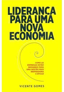 Liderança para uma nova economia - Como as empresas estão inovando para uma gestão mais inovadora e eficaz, livro de Vicente Gomes