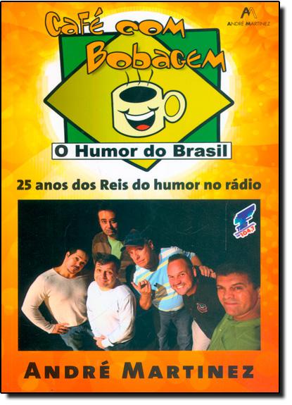 Café com Bobagem: 25 Anos dos Reis do Humor no Rádio, livro de André Martinez