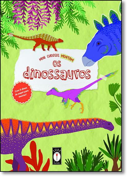Mini Curiosos Montam os Dinossauros, livro de Clarice Uba
