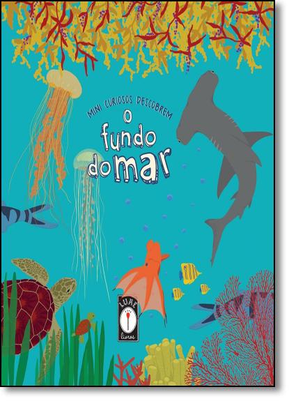 Mini Curiosos Descobrem o Fundo do Mar, livro de Clarice Uba