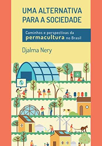Uma alternativa para a sociedade - Caminhos e perspectivas da permacultura no Brasil, livro de Djalma Nery