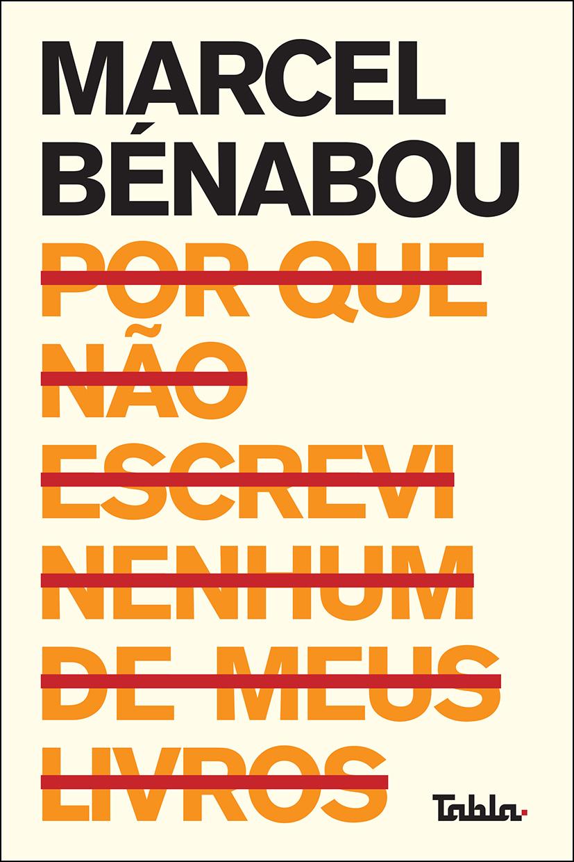 Por que não escrevi nenhum de meus livros, livro de Marcel Bénabou, Ana De Alencar