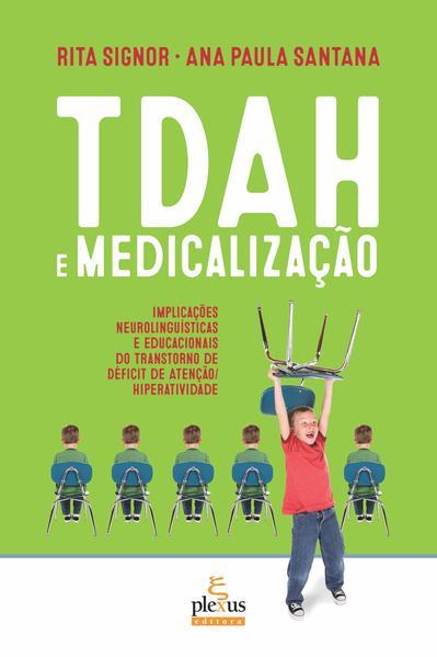 TDAH E MEDICALIZAÇÃO. IMPLICAÇÕES NEUROLINGUÍSTICAS E EDUCACIONAIS DO TRANSTORNO DE DÉFICIT DE ATENÇÃO/HIPERATIVIDADE, livro de Rita Signor
