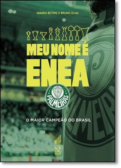 Meu Nome É Enea Palmeiras: O Maior Campeão do Brasil, livro de Mauro Beting