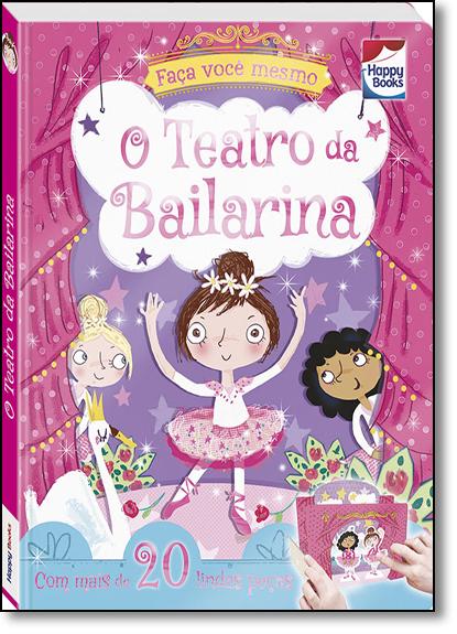 Teatro Da Bailarina, O - Coleção Faça e Brinque, livro de Igloo Books Ltd