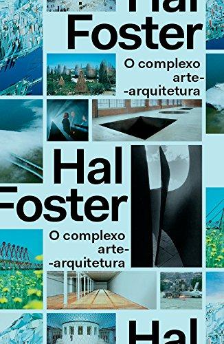 O complexo arte-arquitetura, livro de Hal Foster