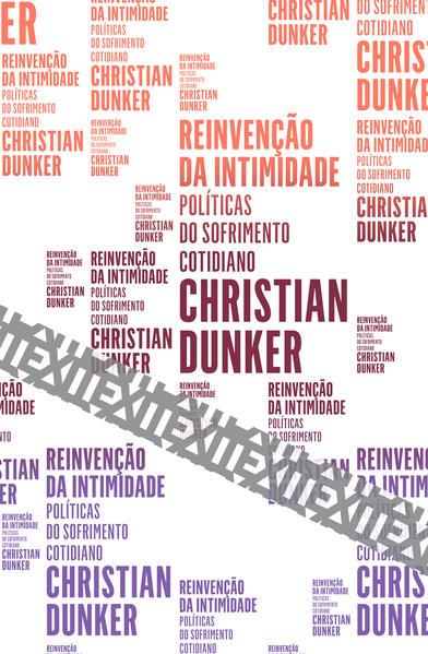 Reinvenção da Intimidade. Políticas do Sofrimento Cotidiano, livro de Christian Dunker