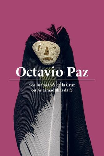 Sor Juana Inés de la Cruz ou as Armadilhas da Fé, livro de Octavio Paz