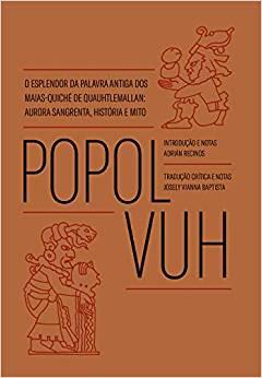 Popol Vuh: o esplendor da palavra antiga dos Maias-Quiché de Quauhtlemallan: aurora sangrenta, história e mito, livro de Josely Vianna Baptista
