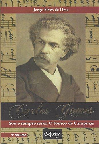 Carlos Gomes. Sou e Sempre Serei. O Tonico de Campinas, livro de Jorge Alves de Lima