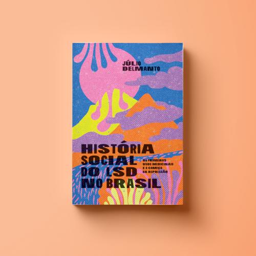 História social do LSD no Brasil. Os primeiros usos medicinais e o começo da repressão, livro de Júlio Delmanto