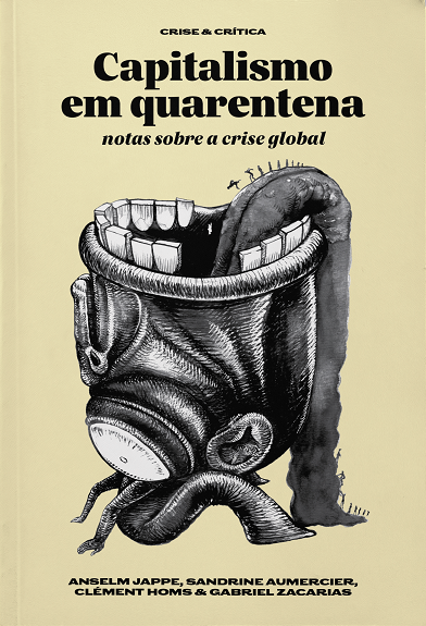 Capitalismo em quarentena. Notas sobre a crise global, livro de Anselm Jappe, Sandrine Aumercier, Clément Homs, Gabriel Zacaria