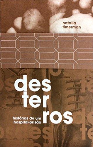 Desterros. Histórias de um hospital prisão, livro de Natalia Timerman