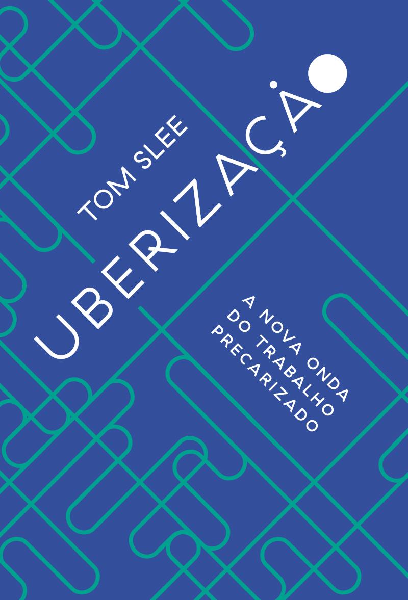 Uberização: a nova onda do trabalho precarizado, livro de Tom Slee
