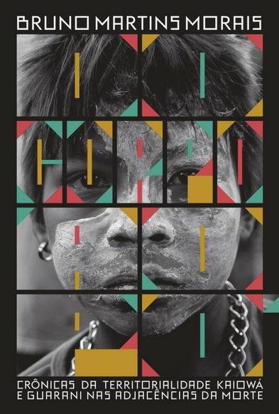 Do corpo ao pó - crônicas da territorialidade kaiowá e guarani nas adjacências da morte, livro de Bruno Martins Morais