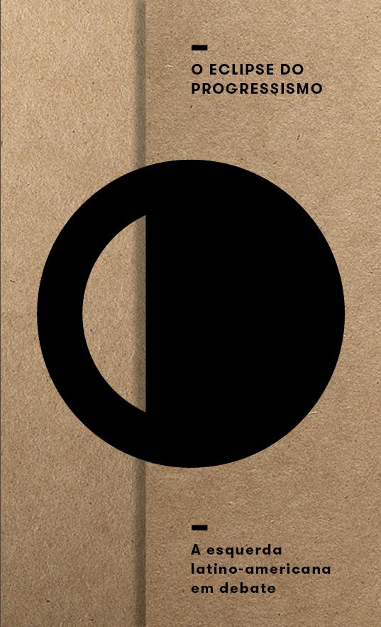 O eclipse do progressismo - a esquerda latino-americana em debate, livro de José Correa Leite, Janaina Uemura, Filomena Siqueira