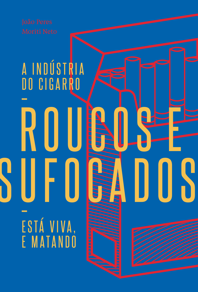 Roucos e sufocados - a indústria do cigarro está viva, e matando, livro de João Peres, Moriti Neto