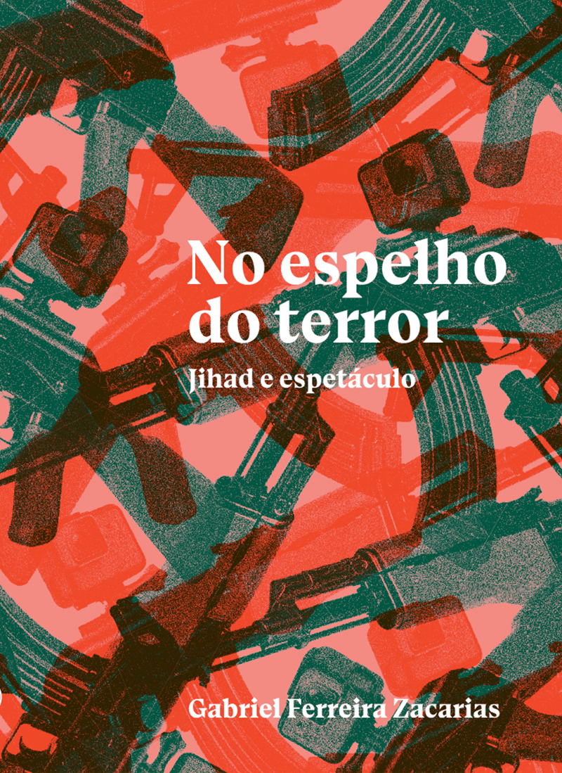 No espelho do terror - jihad e espetáculo, livro de Gabriel Ferreira Zacarias