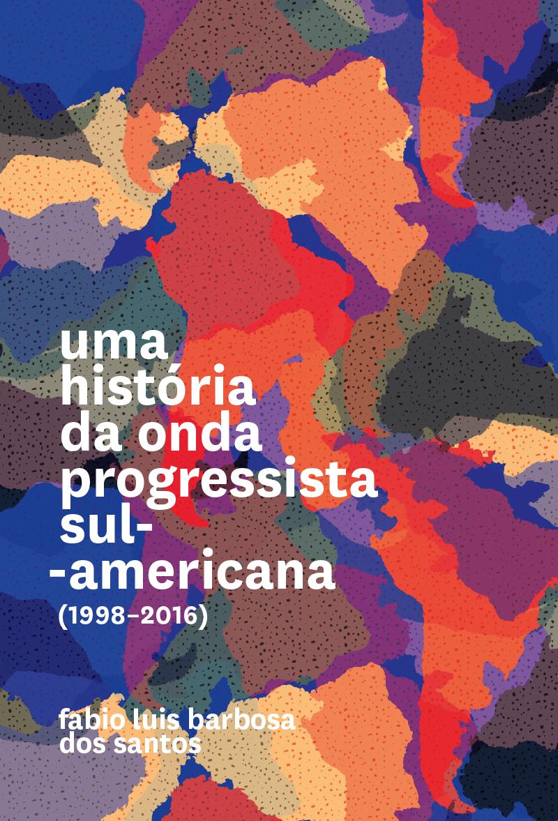 Uma história da onda progressista sul-americana, livro de Fabio Luis Barbosa dos Santos