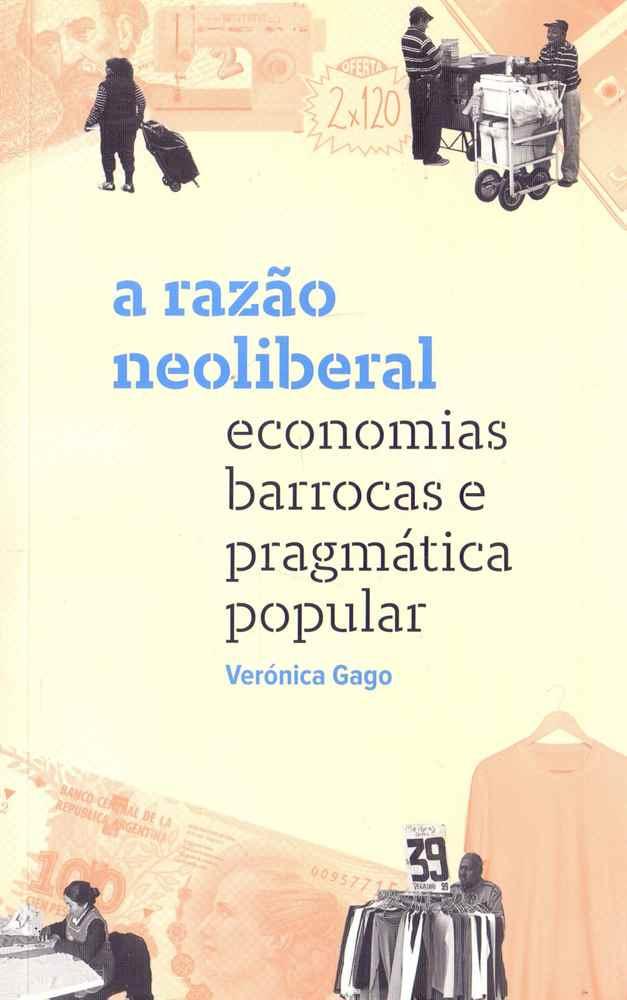 A razão neoliberal: economias barrocas e pragmática popular, livro de Verónica Gago