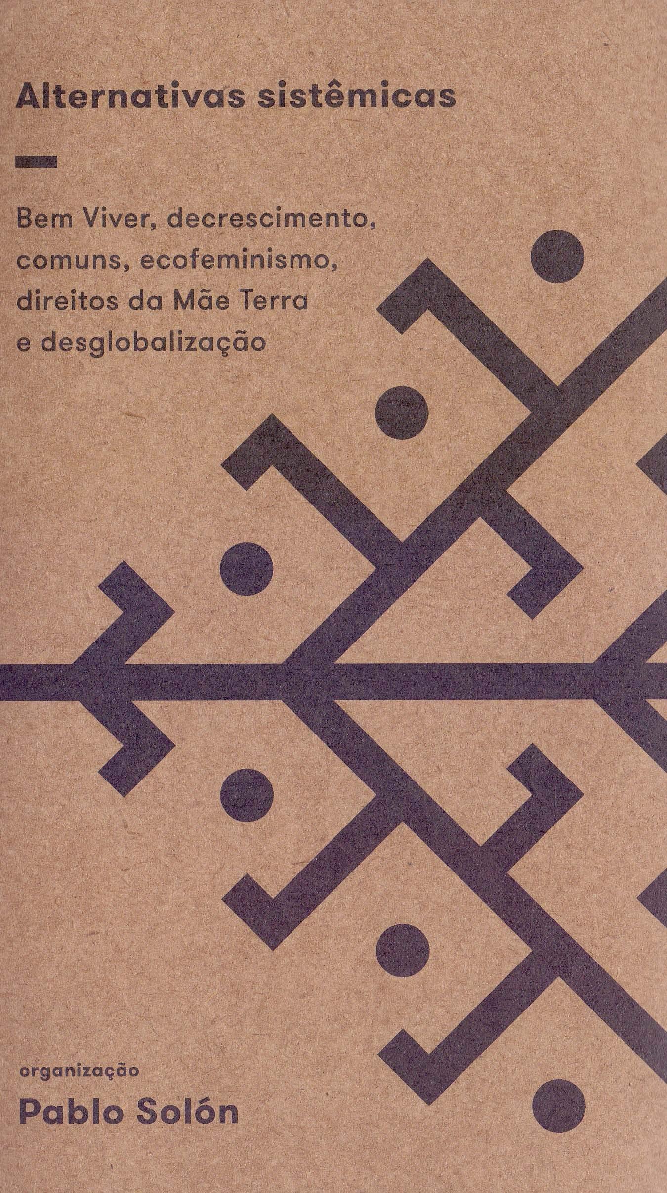Alternativas Sistêmicas: Bem Viver, decrescimento, comuns, ecofeminismo, direitos da Mãe Terra e desglobalização, livro de Pablo Solón