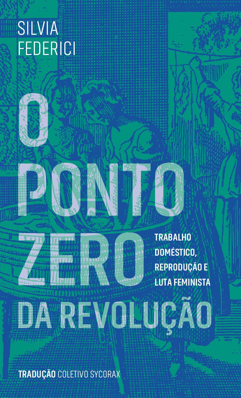 O ponto zero da revolução - trabalho doméstico, reprodução e luta feminista, livro de Silvia Federici