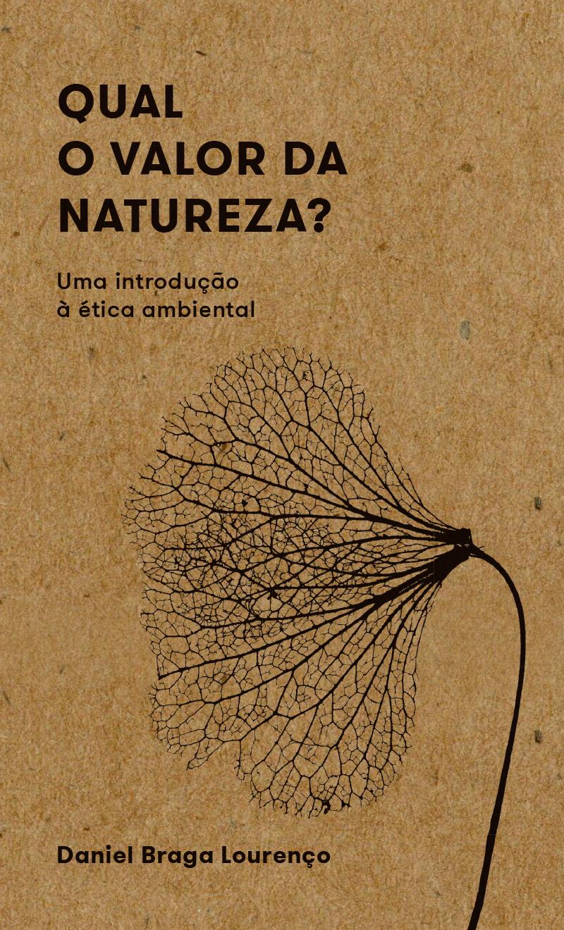Qual o valor da natureza? Uma introdução à ética ambiental, livro de Daniel Braga Lourenço