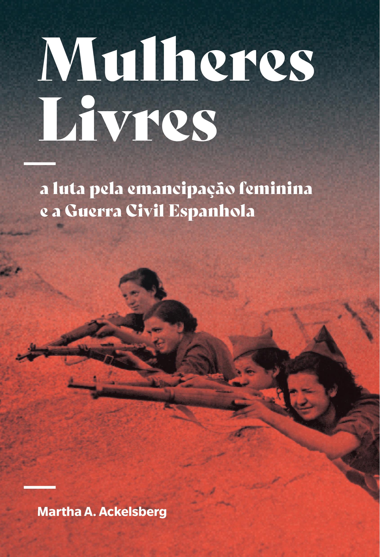 Mulheres Livres: a luta pela emancipação feminina e a Guerra Civil Espanhola, livro de Martha A. Ackelsberg
