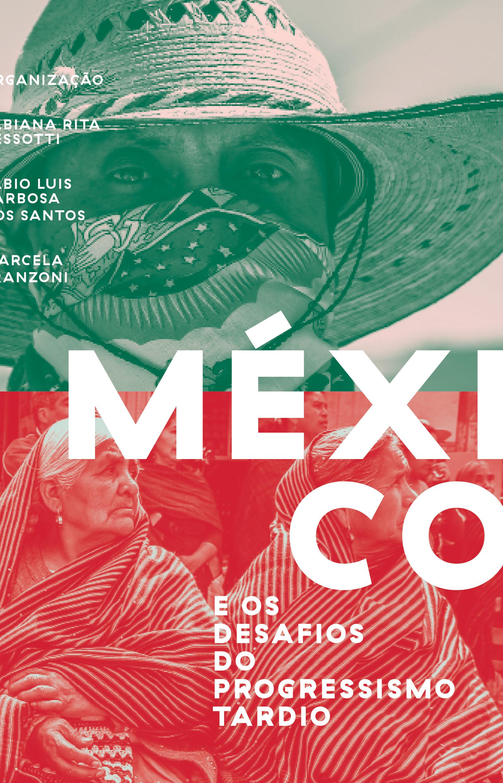 México e os desafios do progressismo tardio, livro de Fabiana Rita Dessotti, Fabio Luis Barbosa dos Santos, Marcela Franzoni (orgs.)