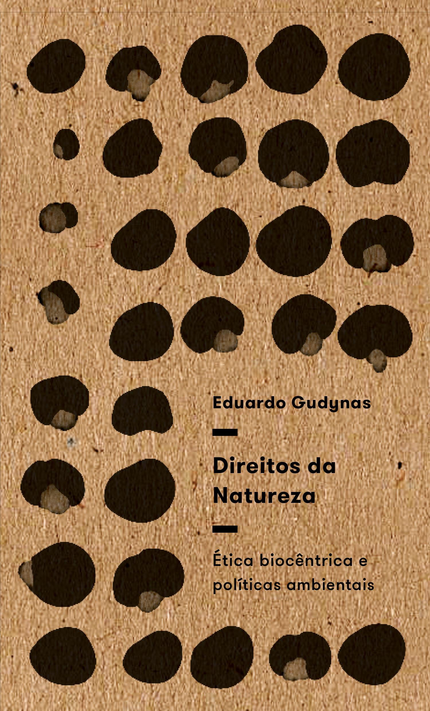 Direitos da natureza. Ética biocêntrica e políticas ambientais, livro de Eduardo Gudynas