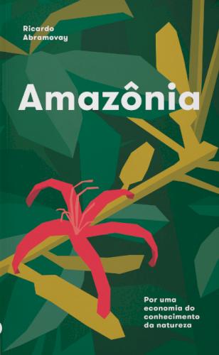 Amazônia: por uma economia do conhecimento da natureza, livro de Ricardo Abramovay