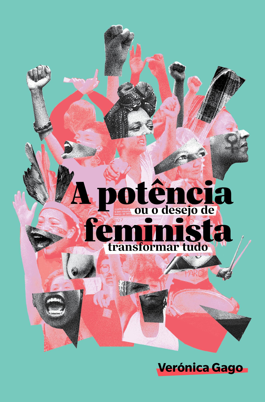 A potência feminista, ou o desejo de transformar tudo, livro de Verónica Gago