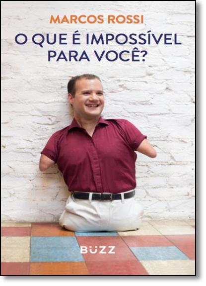Que É Impossível Para Você, O?, livro de Marcos Rossi