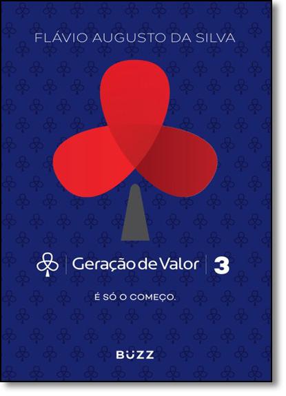 Geração de Valor: É Só o Começo - Vol.3, livro de Flávio Augusto da Silva