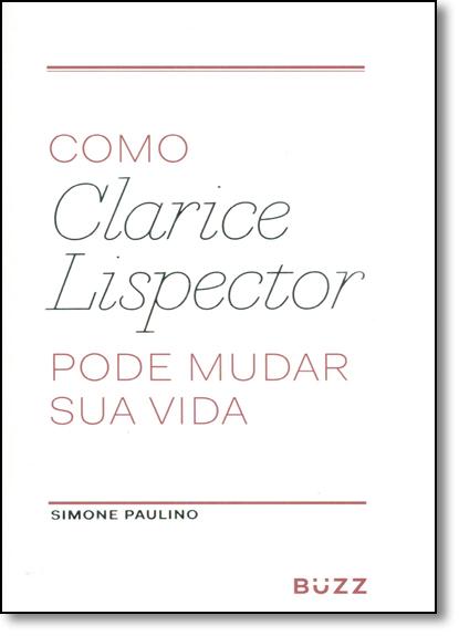 Como Clarice Lispector Pode Mudar Sua Vida, livro de Simone Paulino