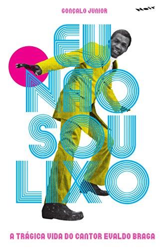 Eu não sou lixo - A trágica vida do cantor Evaldo Braga, livro de Gonçalo Junior