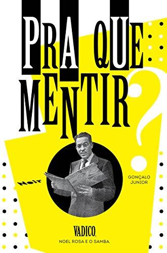 Pra que mentir? - Vadico, Noel Rosa e o samba, livro de Gonçalo Junior