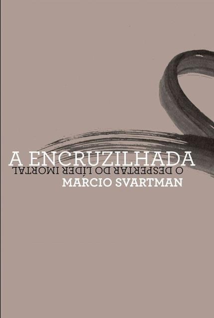 A encruzilhada: o despertar do líder imortal, livro de Marcio Svartman