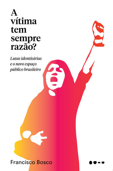 A Vítima Tem Sempre Razão?, livro de Francisco Bosco