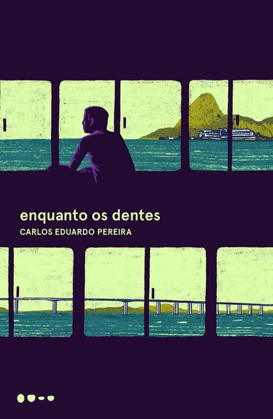 Enquanto os dentes, livro de Carlos Eduardo Pereira