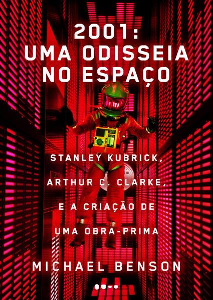 2001: uma odisseia no espaço - Stanley Kubrick, Arthur C. Clarke, e a criação de uma obra-prima, livro de Michael Benson