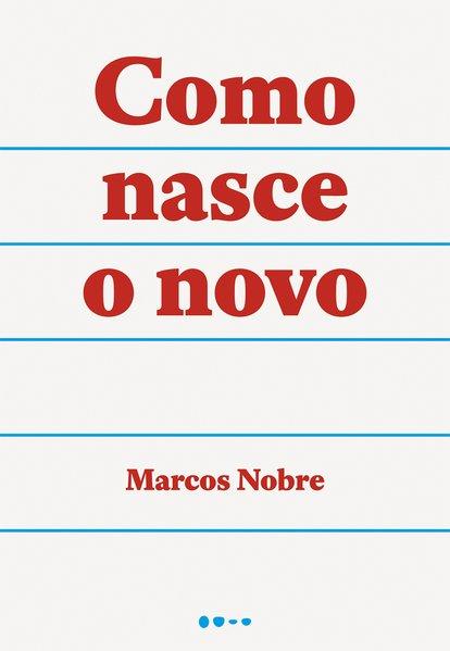 Como nasce o novo, livro de Marcos Nobre