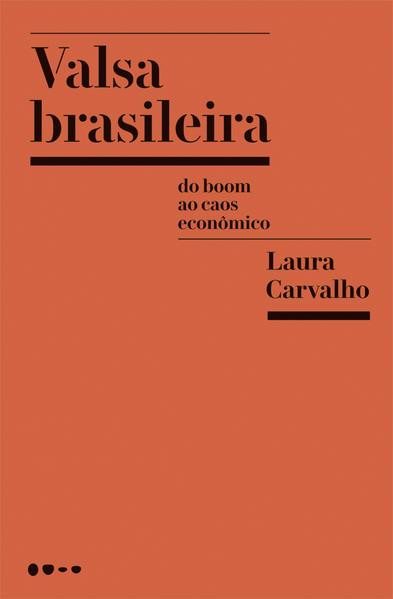 Valsa Brasileira - Do Boom ao Caos Econômico, livro de Laura Carvalho