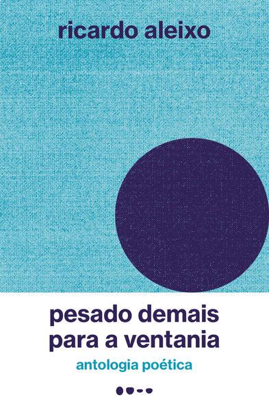 Pesado demais para a ventania - Antologia poética, livro de Ricardo Aleixo